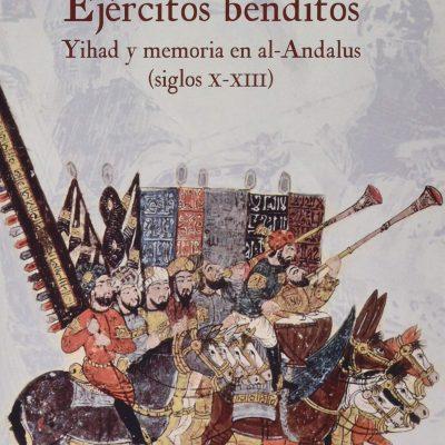 Ejércitos benditos. Yihad y memoria en al-Ándalus (ss. X-XIII) – Libro