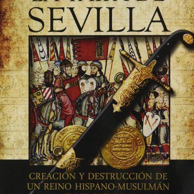 La Taifa de Sevilla: creación y destrucción de un reino hispano-musulmán en el siglo XI – Libro